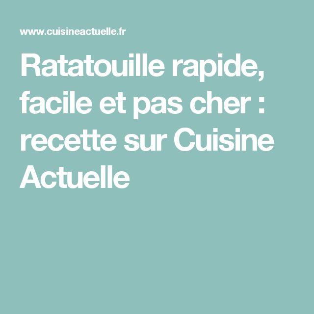 Ratatouille rapide, facile et pas cher : recette sur Cuisine Actuelle