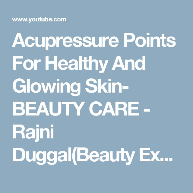 Acupressure Points For Healthy And Glowing Skin- BEAUTY CARE - Rajni Duggal(Beauty Expert) - YouTube