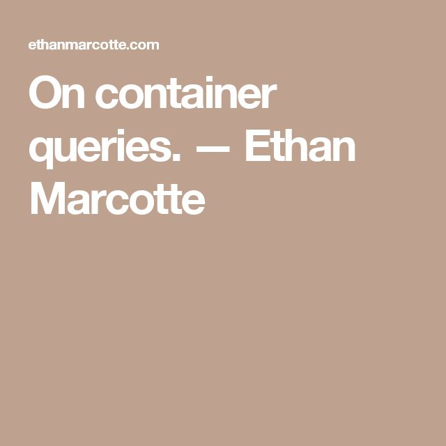 On container queries. — Ethan Marcotte