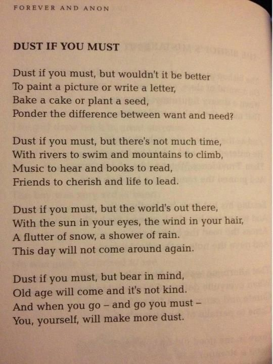 Dust if you must, but there's not much time.... and when you go-- and go you must-- you, yourself, will make more dust
