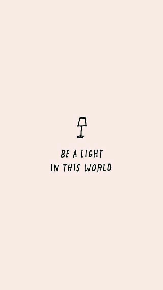 """""""Seja uma luz nesse mundo."""""""