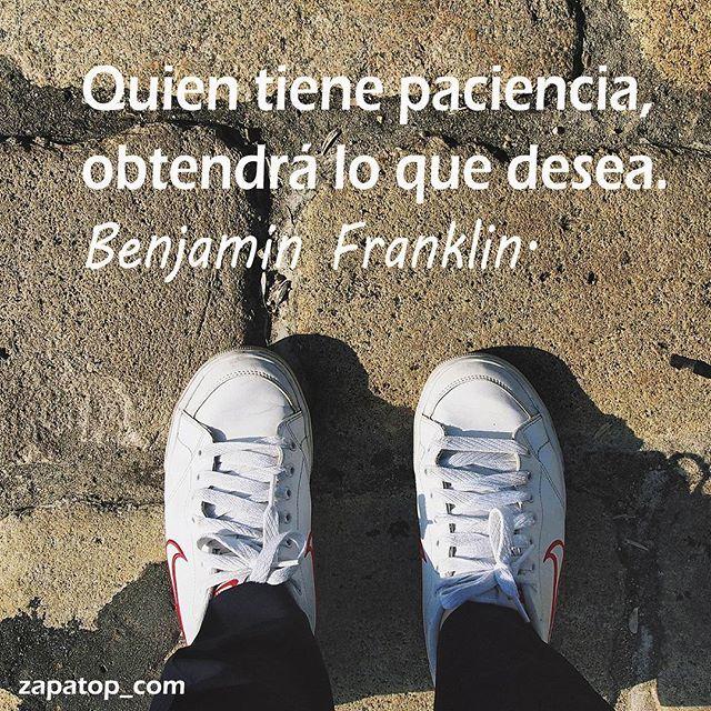 """""""Quien tiene paciencia, obtendrá lo que desea"""" Benjamin Franklin. #felizlunes y #felizsemana te desea #zapatop y ✌"""