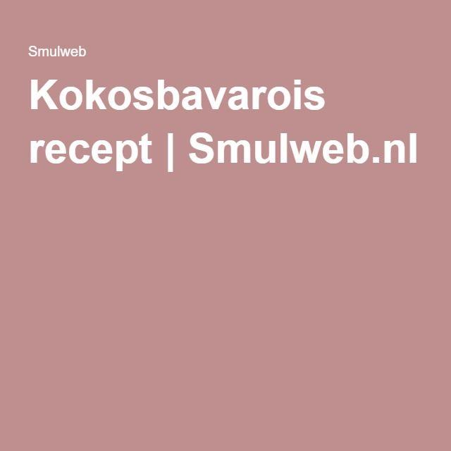 Kokosbavarois recept | Smulweb.nl