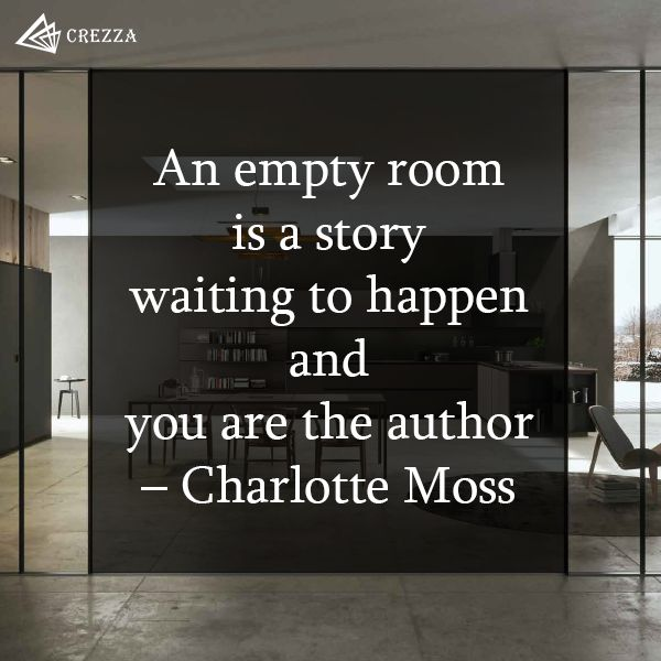 An empty room is a story waiting to happen and you are the author- Charlotte Moss