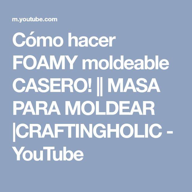 Cómo hacer FOAMY moldeable CASERO! || MASA PARA MOLDEAR |CRAFTINGHOLIC - YouTube