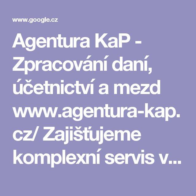 Agentura KaP - Zpracování daní, účetnictví a mezd  www.agentura-kap.cz/  Zajišťujeme komplexní servis v oblasti účetnictví, daňových přiznání, mezd, personalistiky a administrativy pro zavedené firmy, začínající podnikatele, ale...