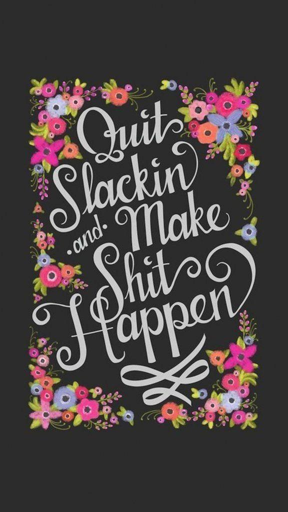 Quit slackin and make sh*t happen | iPhone wallpaper