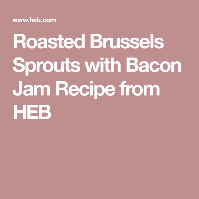 Roasted Brussels Sprouts with Bacon Jam Recipe from HEB