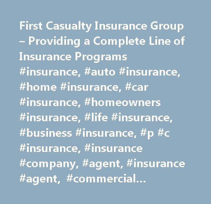 First Casualty Insurance Group – Providing a Complete Line of Insurance Programs #insurance, #auto #insurance, #home #insurance, #car #insurance, #homeowners #insurance, #life #insurance, #business #insurance, #p #c #insurance, #insurance #company, #agent, #insurance #agent, #commercial #insurance, #home #owners #insurance, #home #owners #ins, #classic #automobile #insurance, #property #and #liability #insurance, #auto #insurance #companies, #personal #umbrella #insurance, #day #care…