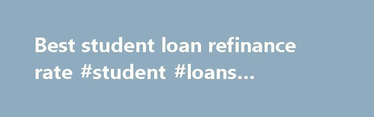 Best student loan refinance rate #student #loans #interest #rates http://nef2.com/best-student-loan-refinance-rate-student-loans-interest-rates/  #best loan rate # Best student loan refinance rate Credit unions entered the private student loan consolidation market in late 2010. cuStudentLoans. a network of over 130 credit unions offering one loan with common underwriting and pricing, launched its offering nationwide February of last year. This may be a saving grace for those students who...