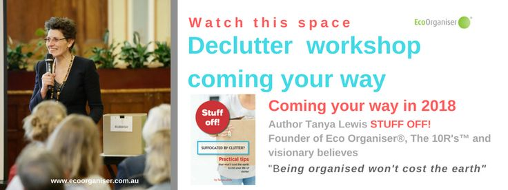 Melbourne declutter and organising in a responsible fashion event coming your way soon. Life is too short to be looking for stuff, why not start 2018 sorted and organised. It's all under wraps but you will be the first to know, so watch this space. Our popular DECLUTTER -Eco Organiser® workshops are popping up everywhere. Continue reading