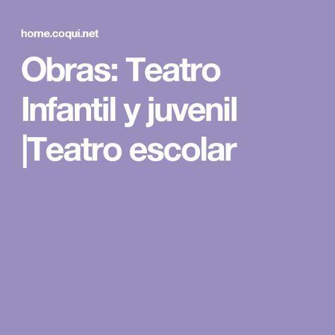 Obras: Teatro Infantil y juvenil  Teatro escolar