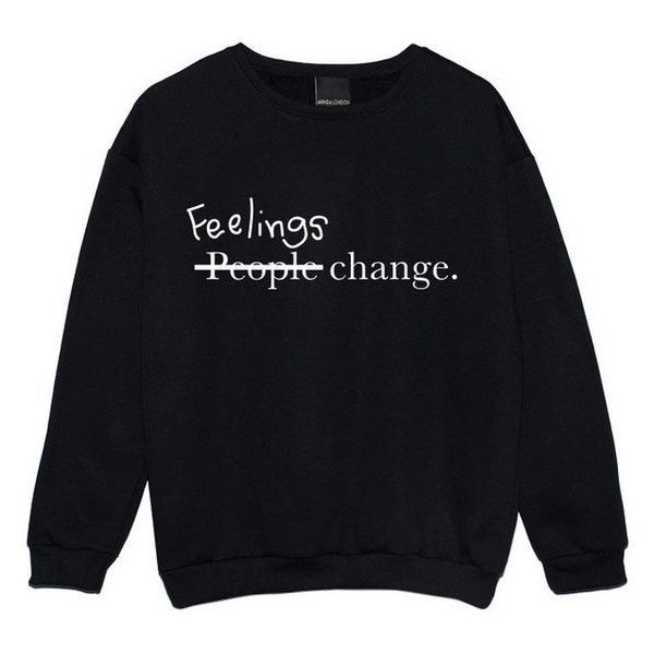 Feelings Change People Sweater Jumper Funny Fun Tumblr Hipster Swag Gr ❤ liked on Polyvore featuring tops, sweaters, jumpers sweaters, jumper top, hipster sweaters and hipster tops