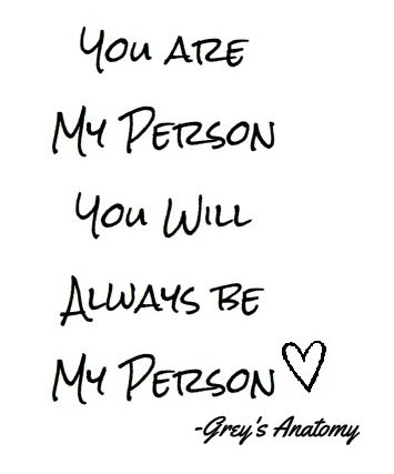 "Grey's Anatomy ""You are my person you will always be my person."""