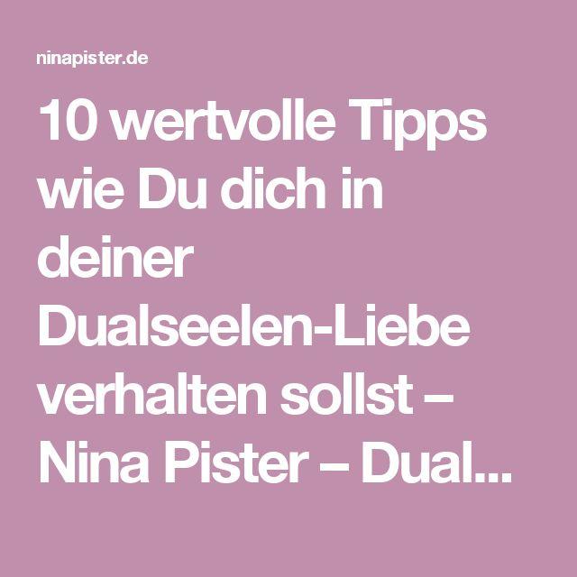10 wertvolle Tipps wie Du dich in deiner Dualseelen-Liebe verhalten sollst – Nina Pister – DualseelenCoach