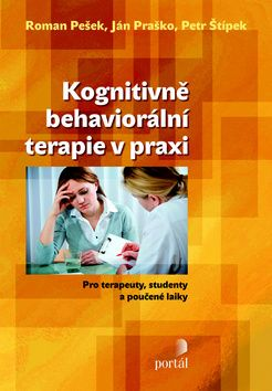 Kognitivně behaviorální terapie v praxi (Roman Pešek; Ján Praško; Petr Štípek) [ Kniha