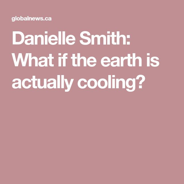 Danielle Smith: What if the earth is actually cooling?