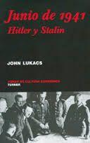 Lukacs, John. Junio de 1941: Hitler y Stalin.