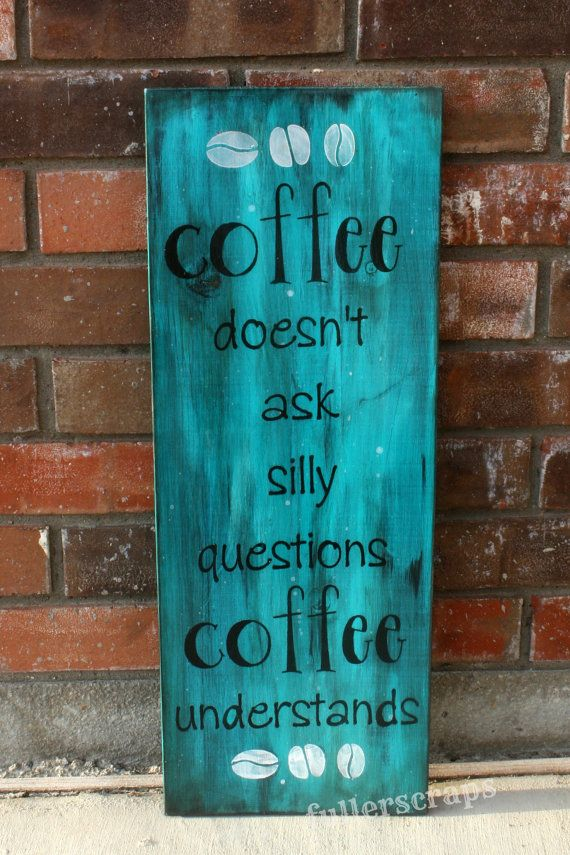 silly coffee sign by fullerscraps on Etsy, $15.00