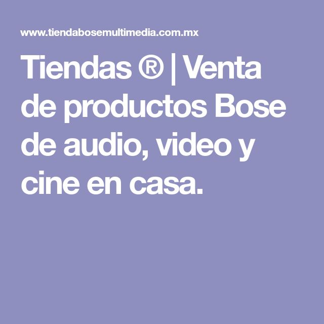 Tiendas  ® | Venta de productos Bose de audio, video y cine en casa.