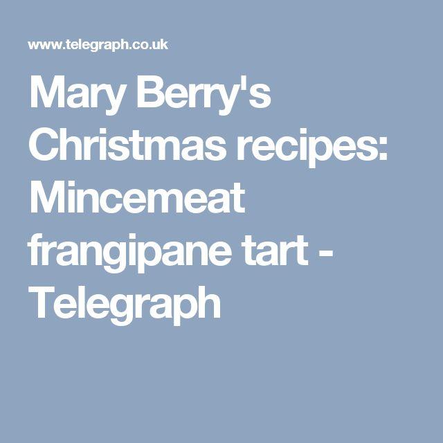 Mary Berry's Christmas recipes: Mincemeat frangipane tart - Telegraph