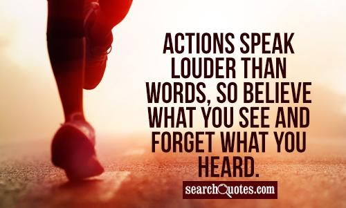Actions And Words Quotes: Actions Speak Louder Than Words ... So Believe What You