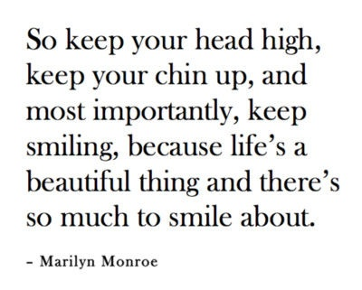 Marilyn Monroe quote: Daily Reminder, Quotes Love, Head High, Marilyn Monroe Quotes, Chin Up, Marilyn 3, Keep Smiling, Favorite Quotes, Beautiful Things