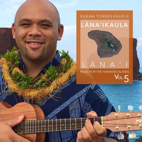 :: クアナ・トレス・カヘレ(Kuana Torres Kahele)、ニューアルバム『Music for the Hawaiian Islands (Lana'ika'ula, Lana'i), Vol. 5』が3月16日配信決定!1曲先行配信!   Wat's!New!! ハワイ by RealHawaii.jp ::