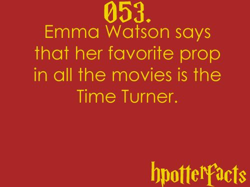 Harry Potter Facts 053:    Emma Watson says that her favorite prop in all the movies is the Time Turner.