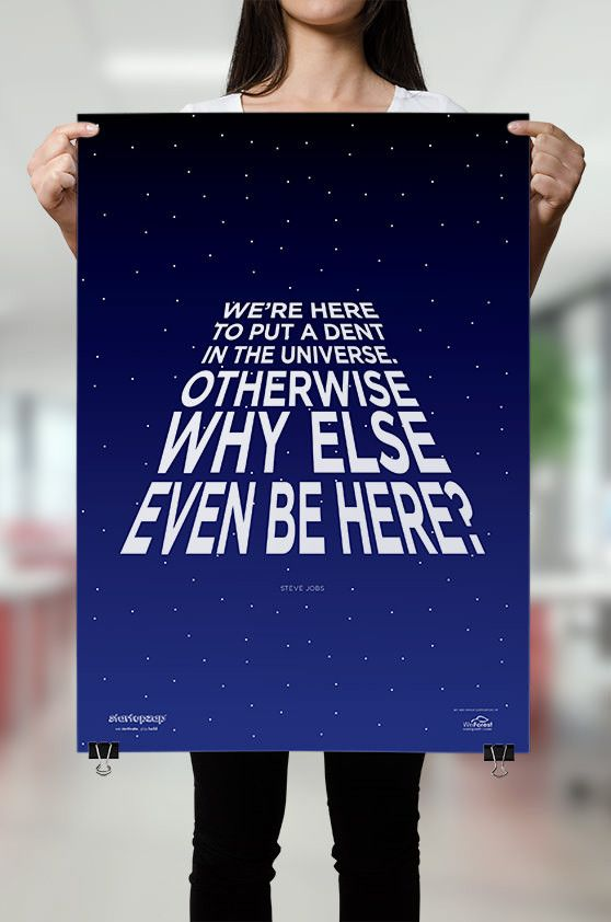 We're here to put a dent in the universe. Otherwise why else even be here? from StartupZap.com | #motivational #inspirational #posters #quotes #business #startup