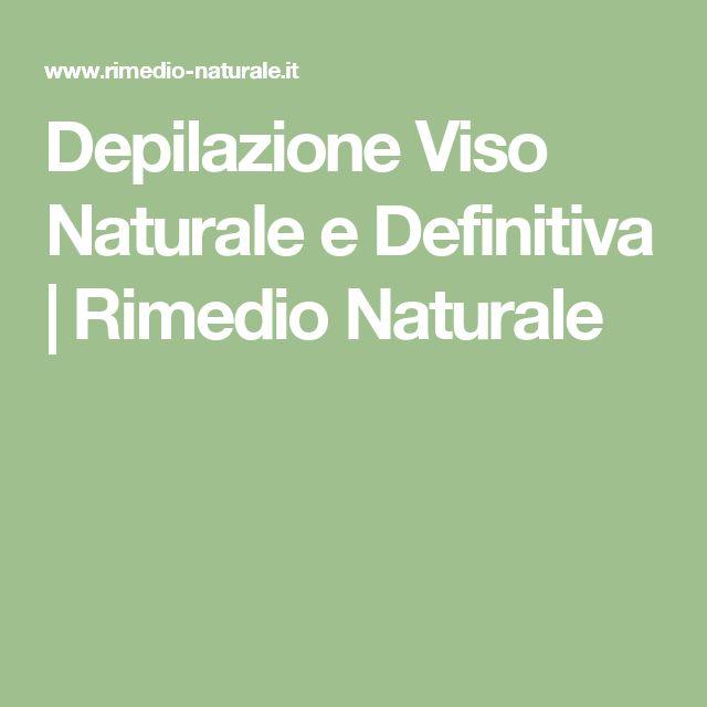 Depilazione Viso Naturale e Definitiva | Rimedio Naturale