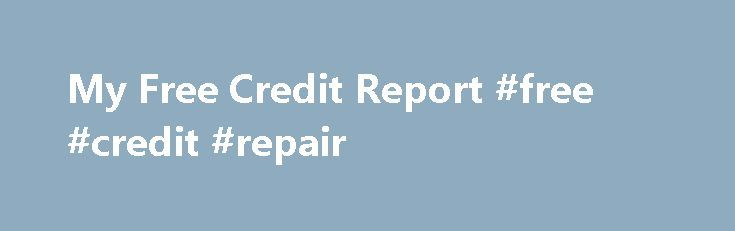 My Free Credit Report #free #credit #repair http://credit-loan.remmont.com/my-free-credit-report-free-credit-repair/  #free credit report card # Free credit score reports Eugene However, this does not always work since they will generally free credit scor