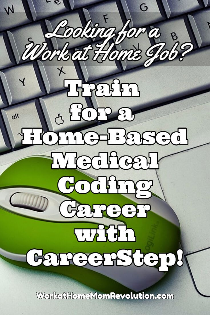 Are you looking for a work at home job that's in demand, one you can train online for in less than one year? Consider home-based medical coding! CareerStep offers superior online training for this work from home career! Train to be a certified medical coder and start making money from home! Learn about other work at home jobs at Work at Home Mom Revolution - http://workathomemomrevolution.com