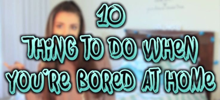 10 Things To Do When You're Bored At Home Alone  http://what-to-do-when-your-bored.net/youtube-videos/10-things-to-do-when-youre-bored-at-home-alone/