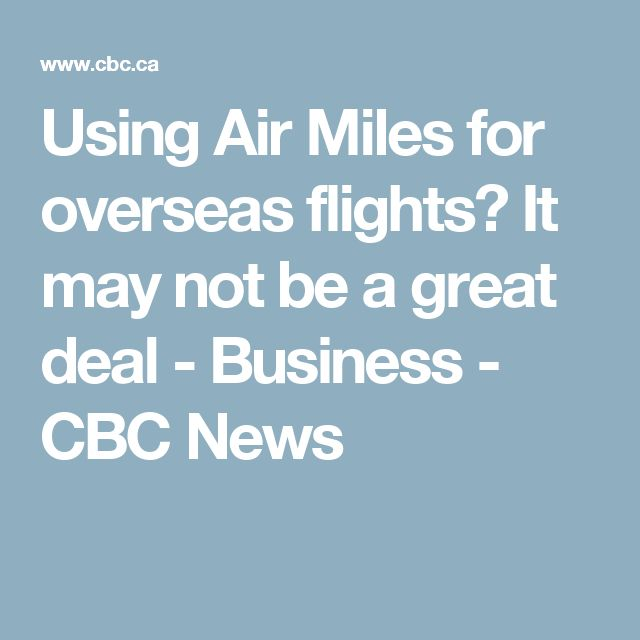 Using Air Miles for overseas flights? It may not be a great deal - Business - CBC News