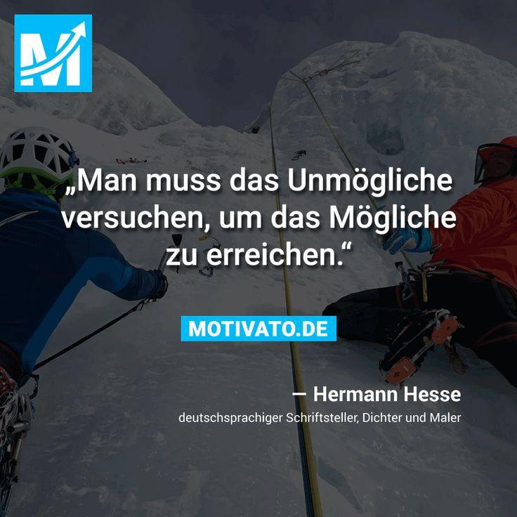 """""""Man muss das Unmögliche versuchen, um das Mögliche zu erreichen."""" - Hermann Hesse"""