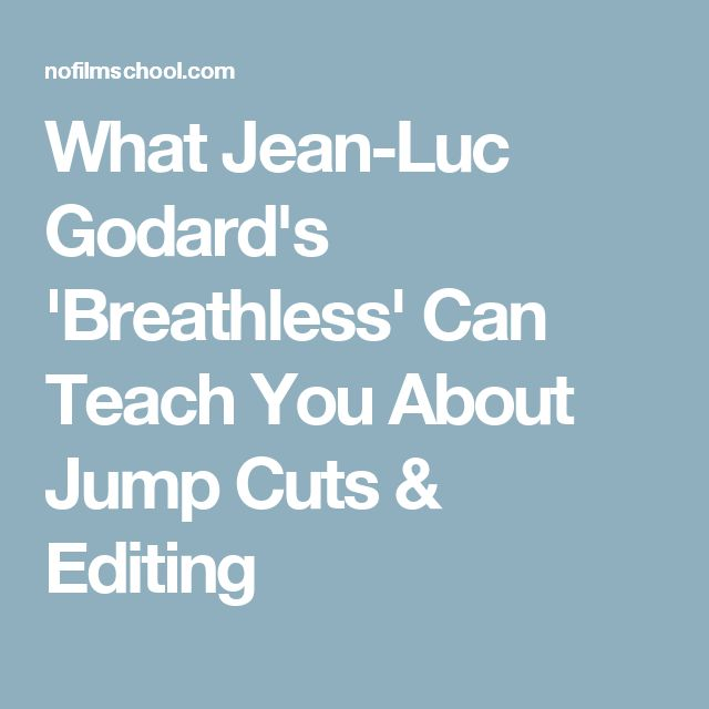 What Jean-Luc Godard's 'Breathless' Can Teach You About Jump Cuts & Editing