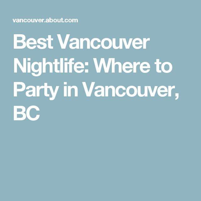 Best Vancouver Nightlife: Where to Party in Vancouver, BC