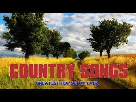 Best Slow Country Songs of All Time♪ღ♫Popular Slow Country Songs 2017 - YouTube