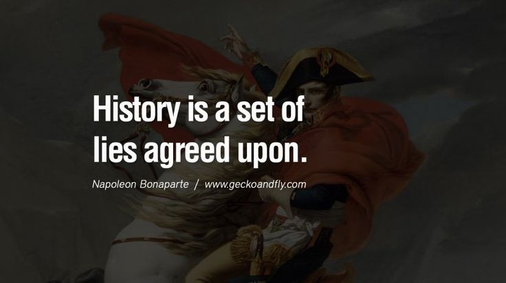 History is a set of lies agreed upon. Napoleon Bonaparte Quotes On War, Religion, Politics And Government