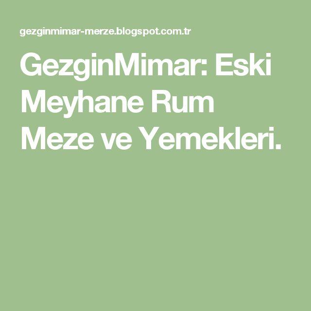 GezginMimar: Eski Meyhane Rum Meze ve Yemekleri.