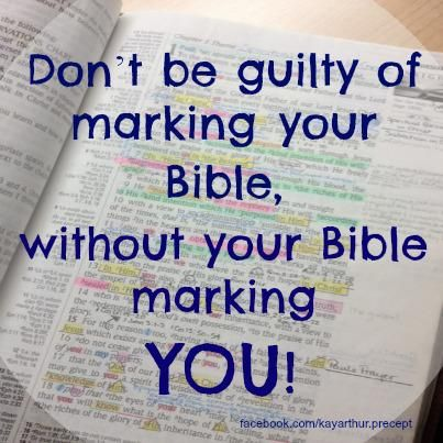 """Don't be guilty of marking your Bible, without your Bible marking YOU!"" - Kay Arthur"