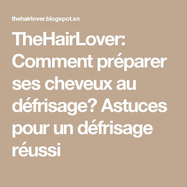 TheHairLover: Comment préparer ses cheveux au défrisage? Astuces pour un défrisage réussi