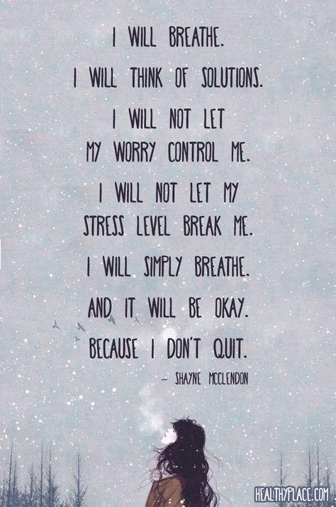 Quote on anxiety: I will breathe. I will think of solutions, I will not let my worry control me. I will not let my stress level break me. I will simply breathe. And it will be okay. Because I don't quit. -Shayne McClendon.