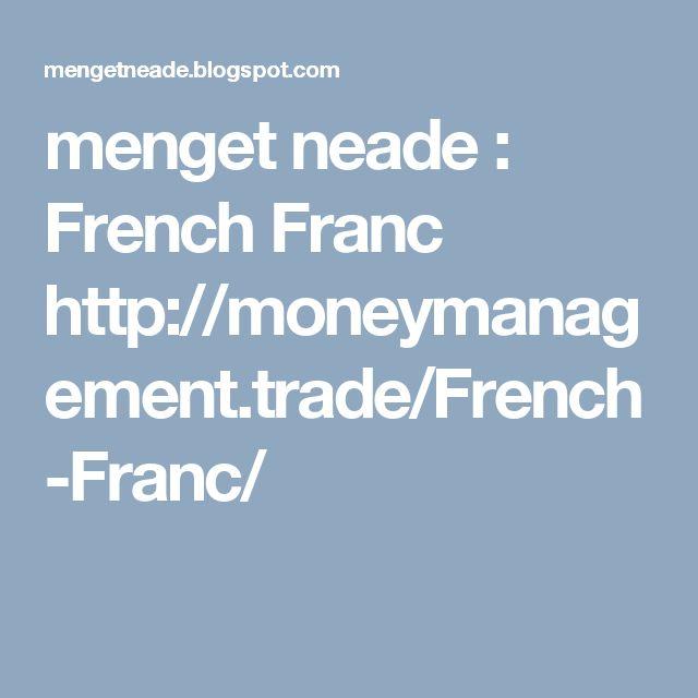 menget neade : French Franc http://moneymanagement.trade/French-Franc/