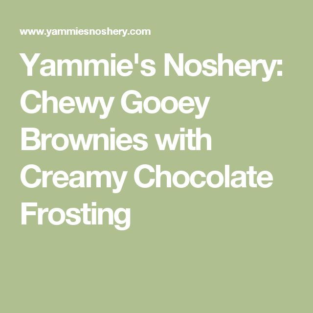 Yammie's Noshery: Chewy Gooey Brownies with Creamy Chocolate Frosting