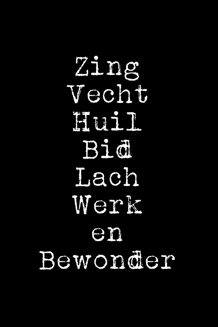 Zing - Vecht - Huil - Bid - Lach - Werk en Bewonder. Ramses Shaffy ❥ #dutch #quote