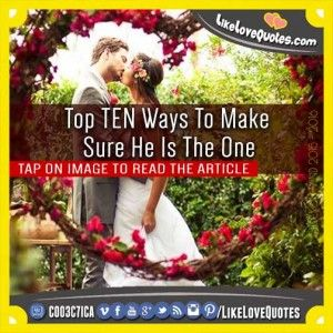 Top TEN Ways To Make Sure He Is The One