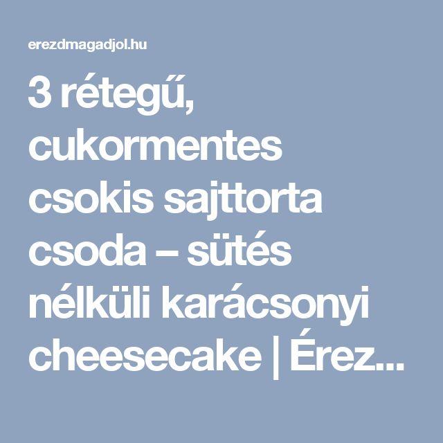 3 rétegű, cukormentes csokis sajttorta csoda – sütés nélküli karácsonyi cheesecake | Érezd Magad Jól - Diéta és Egészséges életmód