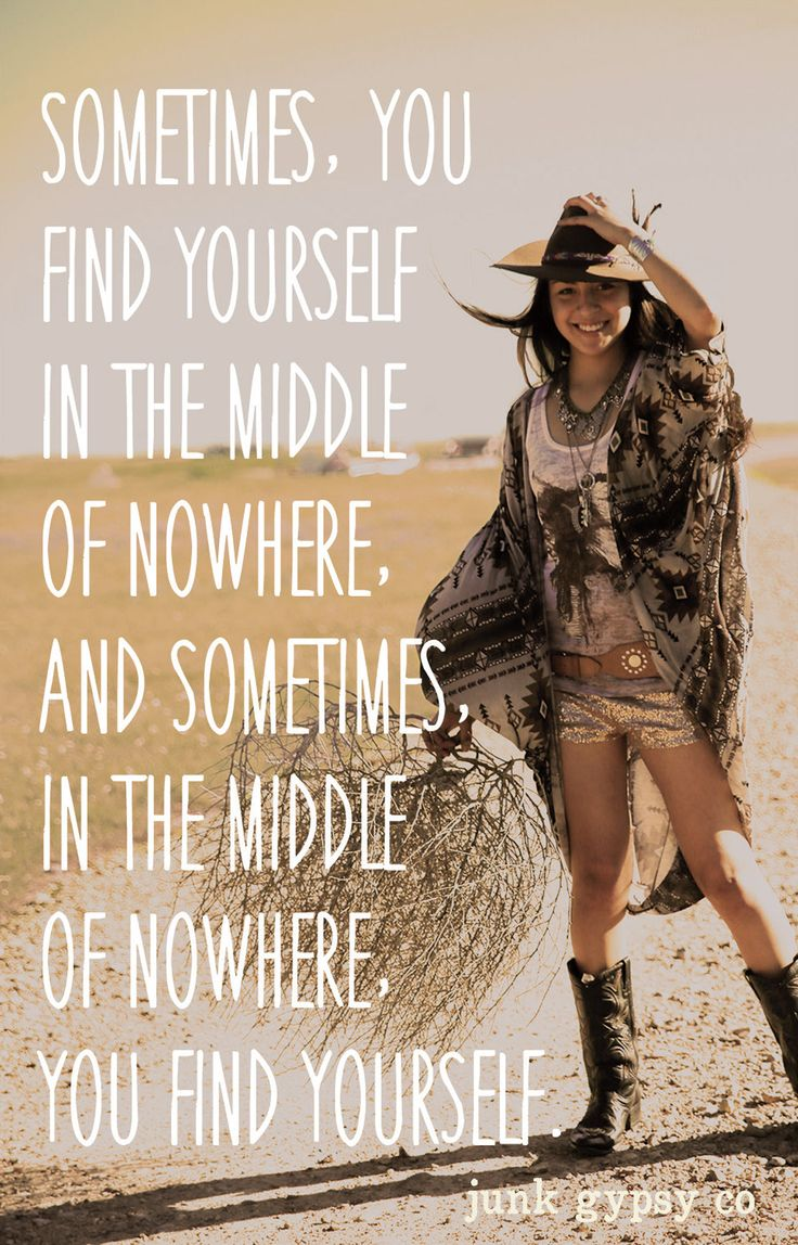 sometimes, you find yourself in the middle of nowhere, and sometimes, in the middle of nowhere, you find YOURSELF. {junk gypsy co}